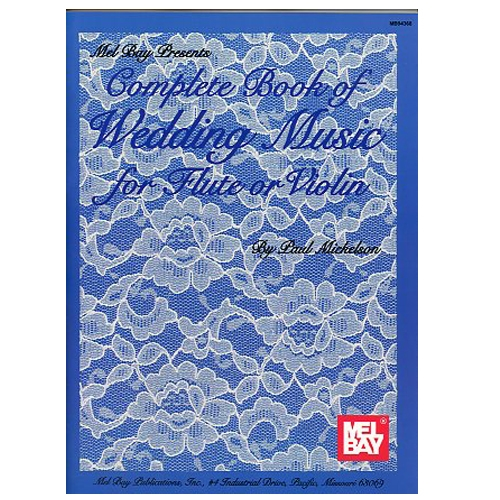 Complete Book of Wedding Music for Flute or Violin - Paul Mickelson